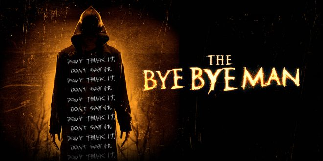 The Bye Bye Man – Don't Say It, Don't Think It, Don't Watch It